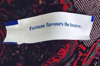 """Fortune Favors the Brave"""